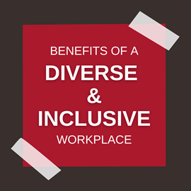 benefits of a diverse & inclusive workplace